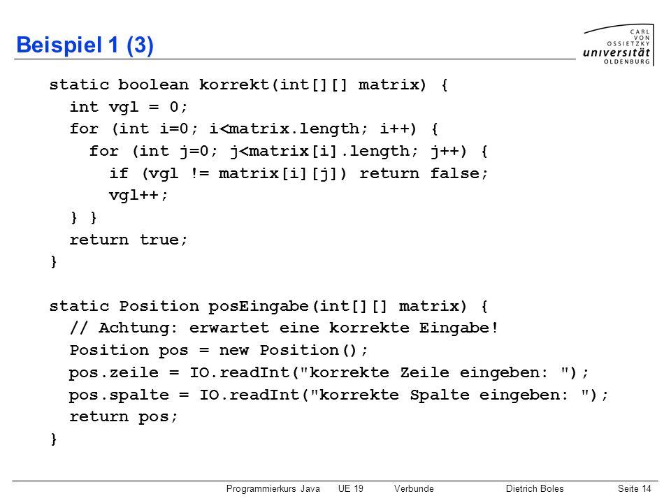 Beispiel 1 (3) static boolean korrekt(int[][] matrix) { int vgl = 0;